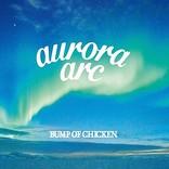【先ヨミ】BUMP OF CHICKEN『aurora arc』が現在ALセールス首位 2位に菅田将暉&嵐は累計売上150万枚突破
