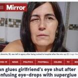 目薬と間違えて瞬間接着剤を目にさした女性「目が爆発するのではないかと思った」(ブラジル)
